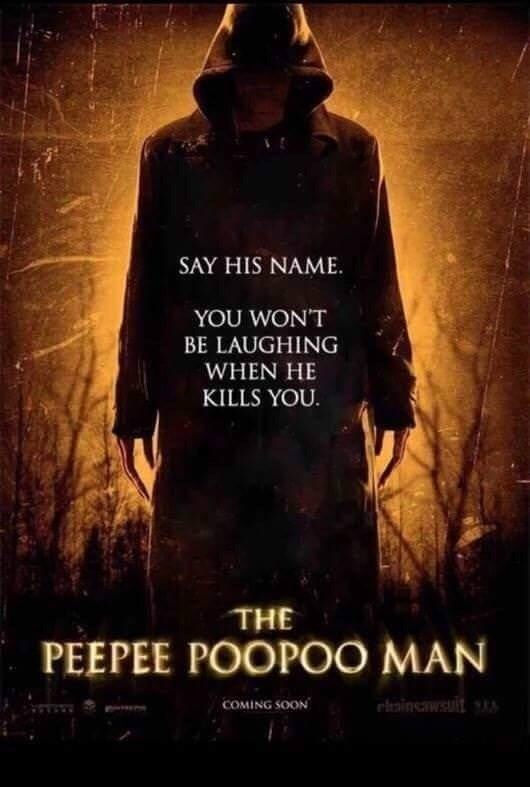 Movie - SAY HIS NAME YOU WON'T BE LAUGHING WHEN HE KILLS YOU THE PEEPEE POOPOO MAN riaincwt COMING SOON