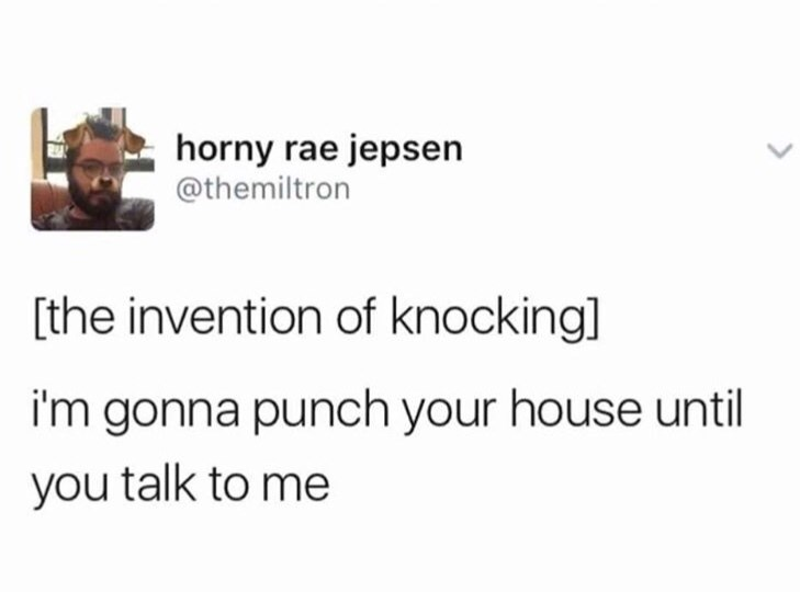 Text - horny rae jepsen @themiltron [the invention of knocking] i'm gonna punch your house until you talk to me