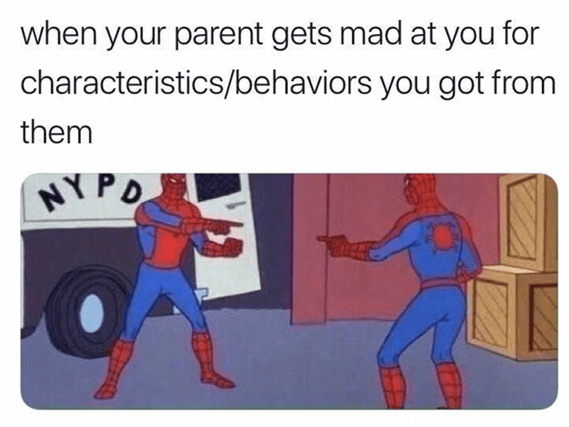 """Caption that reads, """"When your parent gets mad at you for characteristics/behaviors you got from them"""" above a pic of Spiderman pointing at himself"""