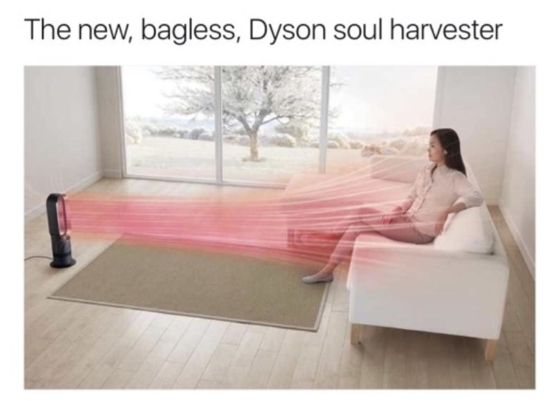 meme - Furniture - The new, bagless, Dyson soul harvester