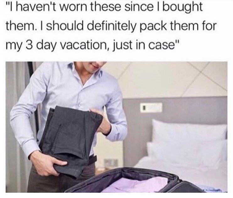"""meme - Product - """"I haven't worn these since I bought them. I should definitely pack them for my 3 day vacation, just in case"""""""