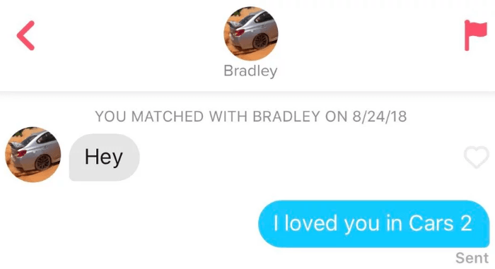 funny tinder - Product - Bradley YOU MATCHED WITH BRADLEY ON 8/24/18 Hey I loved you in Cars 2 Sent L