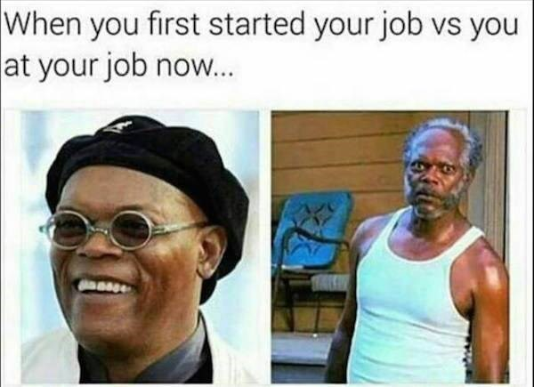 work meme with Samuel L Jackson showing the degradation of your mental health at work