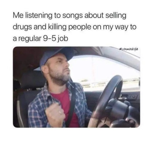 work meme about listening to gangster rap on the way to work