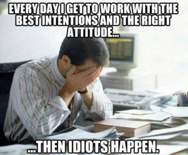 work meme about trying to be motivated but having idiots ruin it for you
