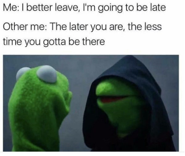 work meme about coming in late to work with pic of evil Kermit