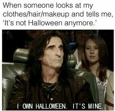 meme about owning Halloween and dressing like it all year with picture of Alice Cooper