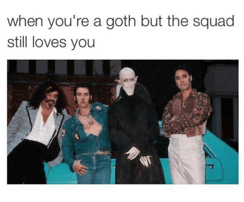 meme about goth being accepted into the squad with picture of Nosferatu between people