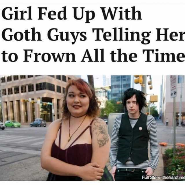 meme about goths telling people to frown more as if that will help them land a goth gf