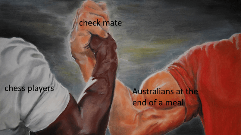Meme of two guys grasping hands where one represents 'chess players,the other represents 'Australians at the end of a meal' and their hands represent 'checkmate'