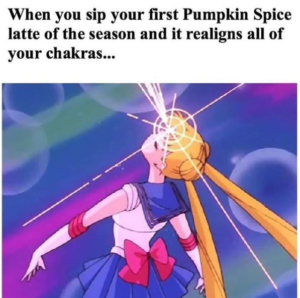 Cartoon - When you sip your first Pumpkin Spice latte of the season and it realigns all of your chakras...