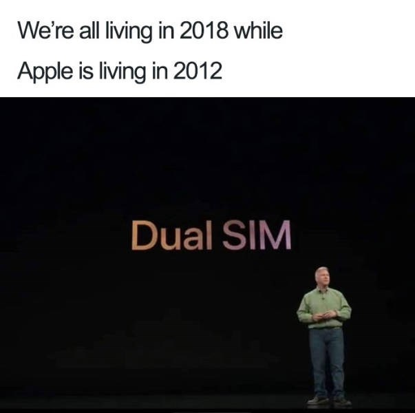 Text - We're all living in 2018 while Apple is living in 2012 Dual SIM