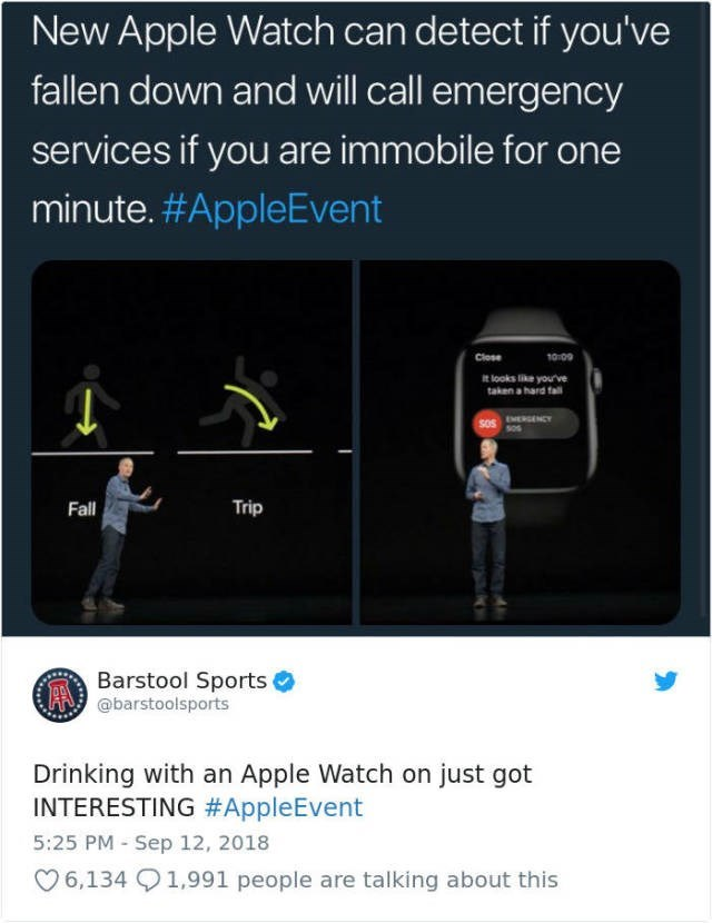 Product - New Apple Watch can detect if you've fallen down and will call emergency services if you are immobile for one minute. #AppleEvent Close 10:09 it looks like your've taken a hard fal soS HNCYY sos Fall Trip Barstool Sports @barstoolsports Drinking with an Apple Watch on just got INTERESTING #AppleEvent 5:25 PM - Sep 12, 2018 6,134 1,991 people are talking about this