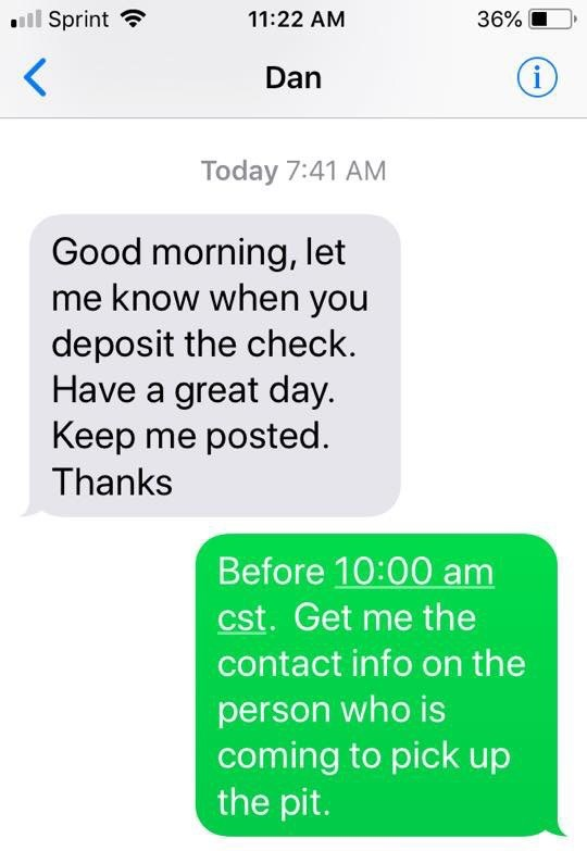 "Text conversation that reads, ""1.) Good morning, let me know when you deposit the check. Have a great day. Keep me posted; 2.) Before 10am CST. Get me the contact info on the person who is coming to pick up the pit"""