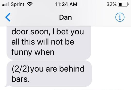 Text - Sprint 11:24 AM 32% i Dan door soon, I bet you all this will not be funny when (2/2)you are behind bars.