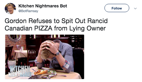 Text - Kitchen Nightmares Bot @BotRamsay Follow Gordon Refuses to Spit Out Rancid Canadian PIZZA from Lying Owner WITCHEN NIGHTMARESS