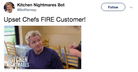 Text - Kitchen Nightmares Bot @BotRamsay Follow Upset Chefs FIRE Customer! KTCHEN HIGHTMARES