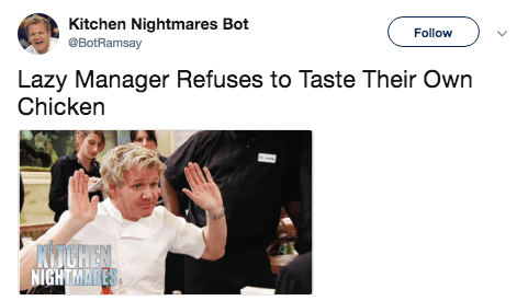 Product - Kitchen Nightmares Bot @BotRamsay Follow Lazy Manager Refuses to Taste Their Own Chicken KTCHEN NIGHTMARES