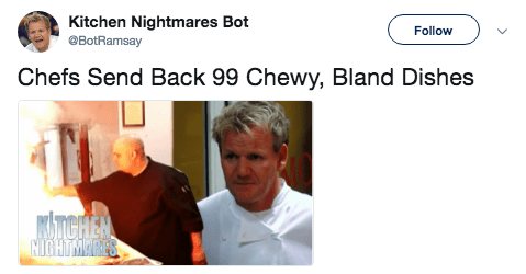 Text - Kitchen Nightmares Bot BotRamsay Follow Chefs Send Back 99 Chewy, Bland Dishes MITCHEN NIGHTMARES