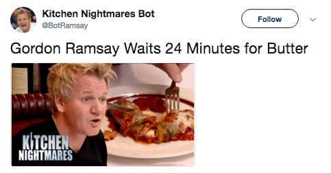 Junk food - Kitchen Nightmares Bot @BotRamsay Follow Gordon Ramsay Waits 24 Minutes for Butter КTСHEN NIGHTMARES