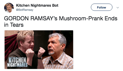 Text - Kitchen Nightmares Bot @BotRamsay Follow GORDON RAMSAY's Mushroom-Prank Ends in Tears KTCHEN NIGHTMARES