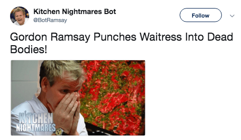 Adaptation - Kitchen Nightmares Bot @BotRamsay Follow Gordon Ramsay Punches Waitress Into Dead Bodies! WITCHEN NIGHTMARES