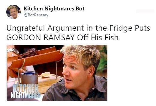 Text - Kitchen Nightmares Bot @BotRamsay Ungrateful Argument in the Fridge Puts GORDON RAMSAY Off His Fish KiTCHEN NIGHTMARES