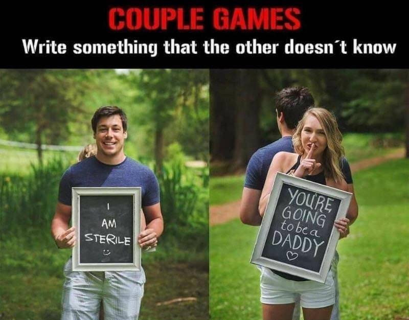 dating meme - Photograph - COUPLE GAMES Write something that the other doesn't know YOURE GOING to be a DADDY AM STERILE