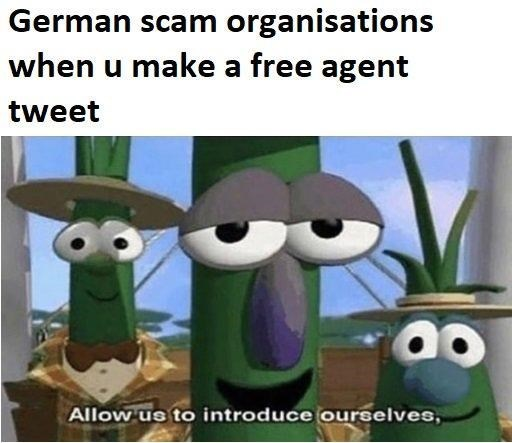 """Caption that reads, """"German scam organizations when you make a free agent tweet"""" above the three green onion characters from Veggie Tales saying, """"Allow us to introduce ourselves"""""""