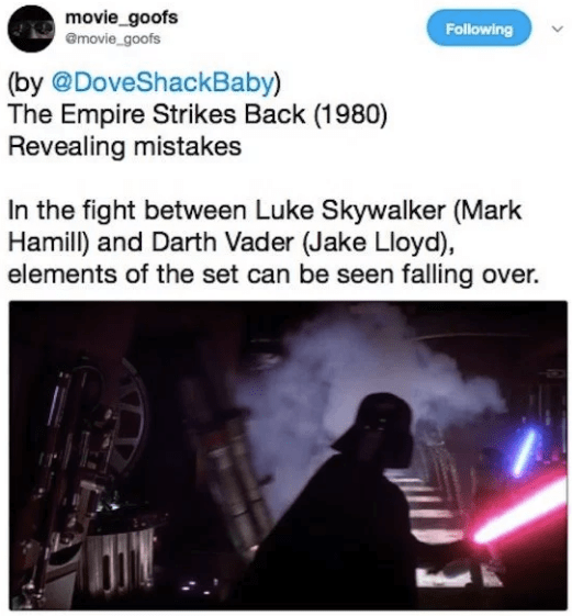 Text - movie_goofs emovie_goofs Following (by @DoveShackBaby) The Empire Strikes Back (1980) Revealing mistakes In the fight between Luke Skywalker (Mark Hamill) and Darth Vader (Jake Lloyd), elements of the set can be seen falling over.