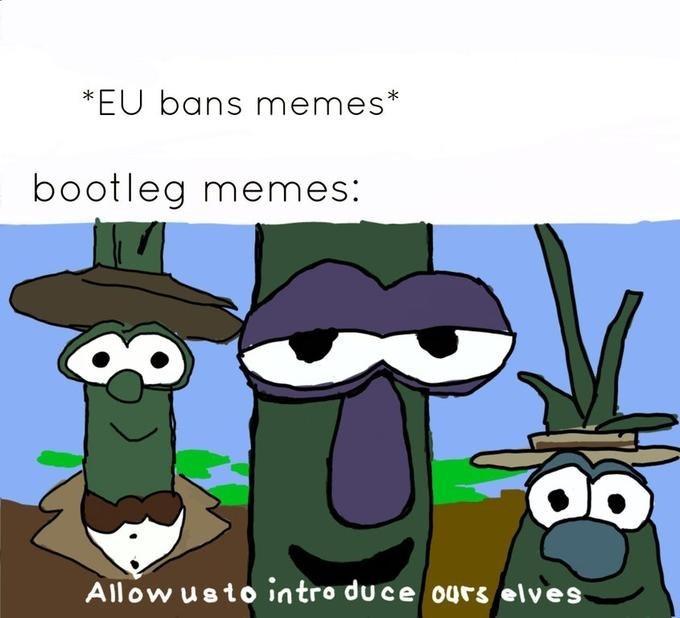 Cartoon - *EU bans memes bootleg memes: Allow usto intro duce ours elves