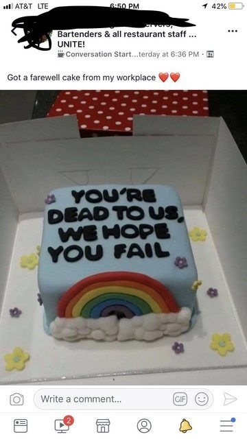 picture cake rainbow Bartenders & all restaurant staff.. UNITE! Conversation Start...terday at 6:36 PM Got a farewell cake from my workplace YOU'RE DEAD TO US WE HOPE YOU FAIL Write a comment... GIF