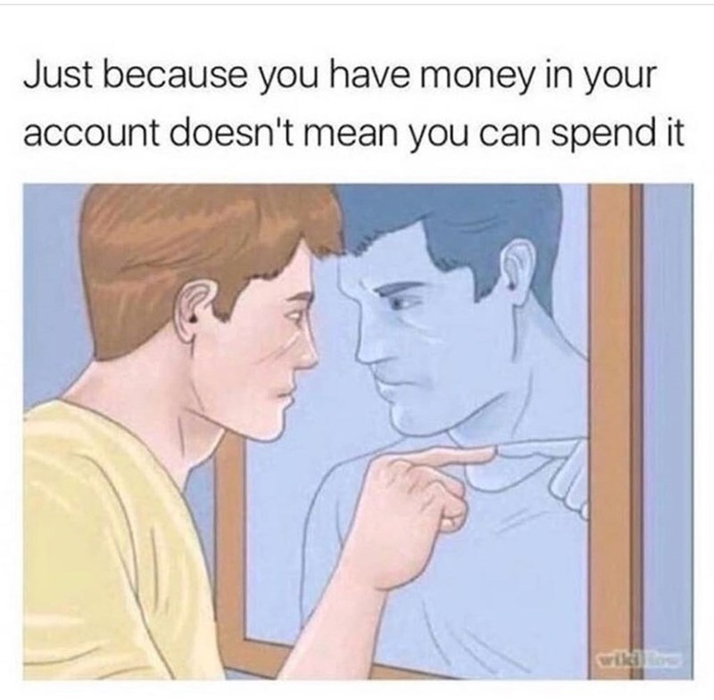 """Caption that reads, """"Just because you have money in your account doesn't mean you can spend it"""" above a pic of a guy giving himself a pep talk in the mirror"""