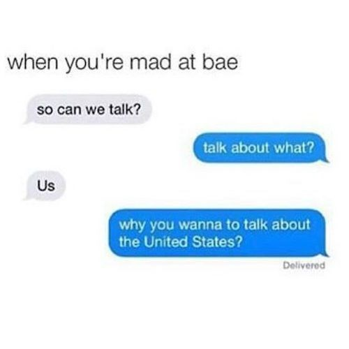 Text - when you're mad at bae so can we talk? talk about what? Us why you wanna to talk about the United States? Delivered