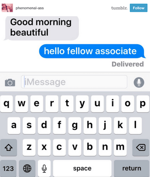 Text - tumblr phenomenal-ass Follow Good morning beautiful hello fellow associate Delivered iMessage qwert y uo p a s d f g h k z x cv b n m х 123 return space с