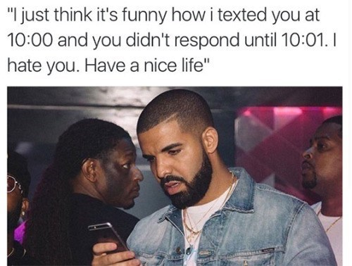 """Hair - """"I just think it's funny how i texted you at 10:00 and you didn't respond until 10:01.I hate you. Have a nice life"""""""