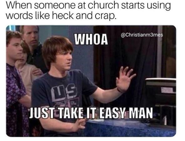 """Caption that reads, """"When someone at church starts using words like heck and crap"""" above a still of Drake saying, """"Whoa, just take it easy man"""""""