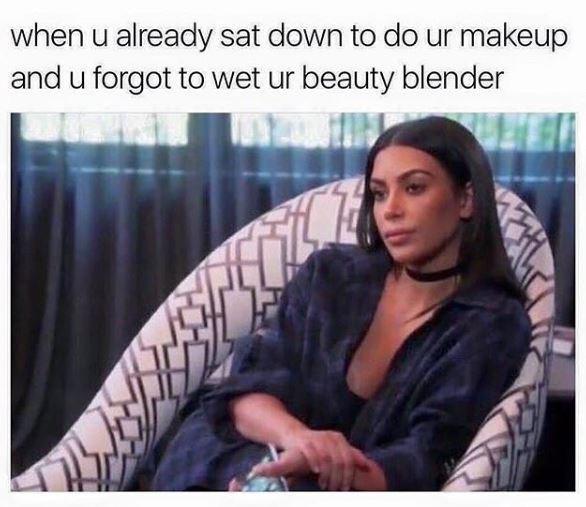 Text - when u already sat down to do ur makeup and u forgot to wet ur beauty blender
