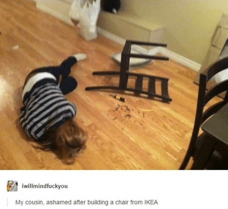 Tumblr cousin is ashamed of the chair from IKEA that was not built properly