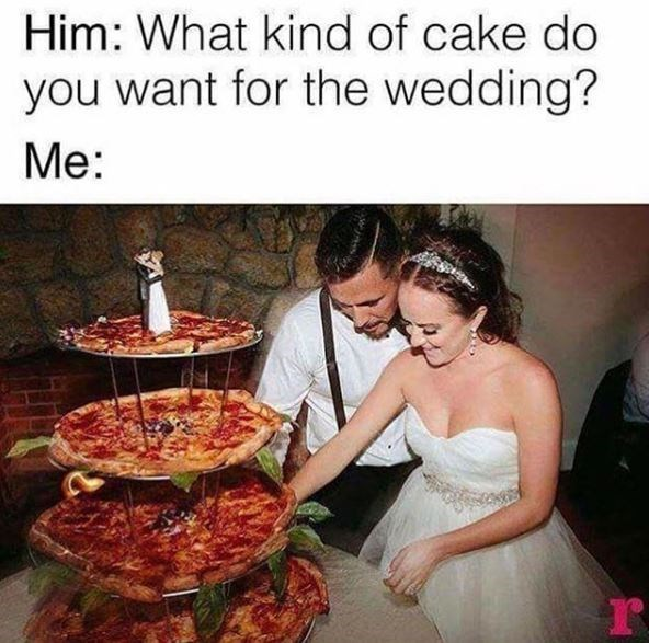 wedding - Food - Him: What kind of cake do you want for the wedding? Me: