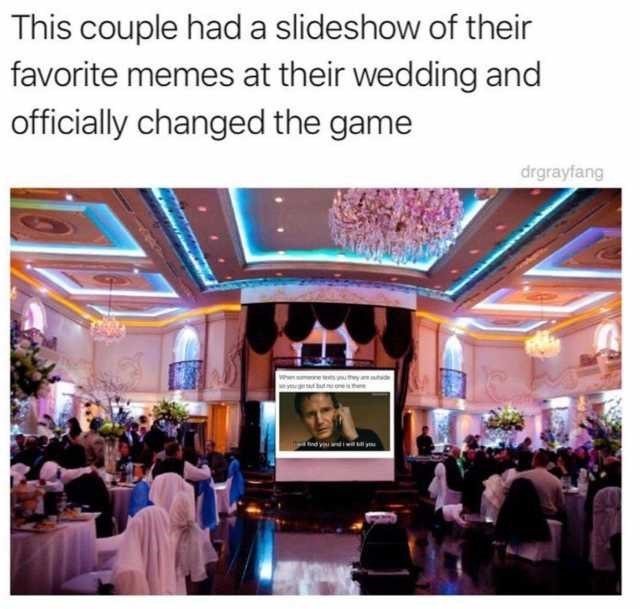 wedding - Community - This couple hada slideshow of their favorite memes at their wedding and officially changed the game drgrayfang nd vi