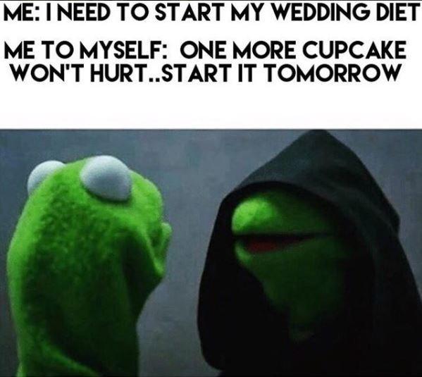 wedding - Green - ME:INEED TO START MY WEDDING DIET ME TO MYSELF: ONE MORE CUPCAKE WON'T HURT..START IT TOMORROW