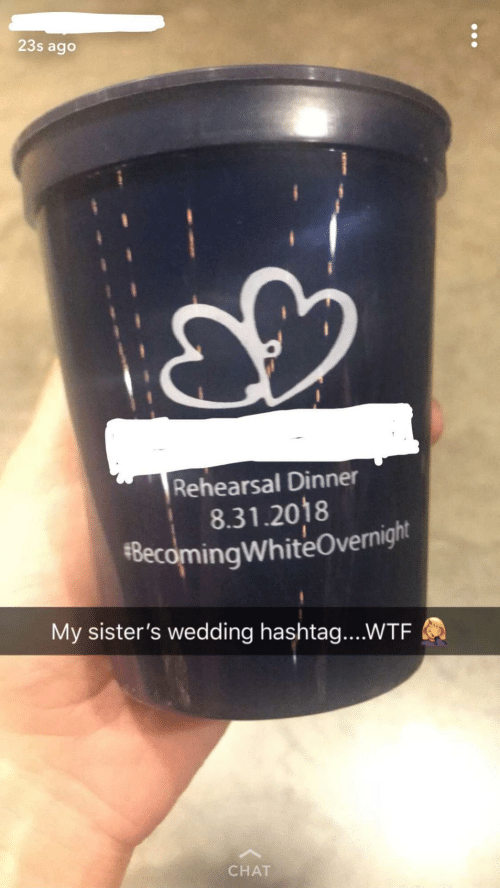 wedding - Material property - 23s ago Rehearsal Dinner 8.31.2018 $BecomingWhiteOvernight My sister's wedding hashtag....WTF CHAT