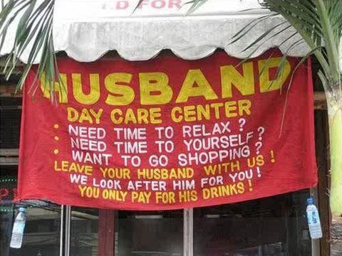 Banner - D OR USBAND DAY CARE CENTER NEED TIME TO RELAX NEED TIME TO YOURSELF WANT TO GO SHOPPING? LEAVE YOUR HUSBAND WITH US ! WE LOOK AFTER HIM FOR YOU! YOU ONLY PAY FR HIS DRINKS