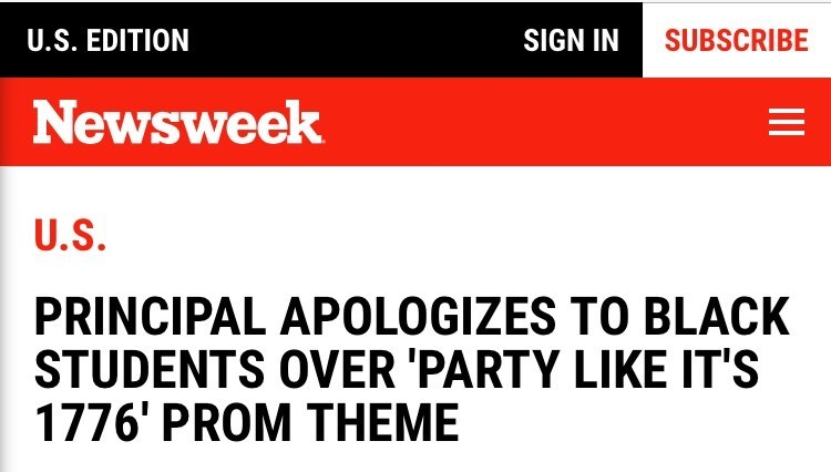 Text - SUBSCRIBE U.S. EDITION SIGN IN Newsweek U.S. PRINCIPAL APOLOGIZES TO BLACK STUDENTS OVER 'PARTY LIKE IT'S 1776' PROM THEME