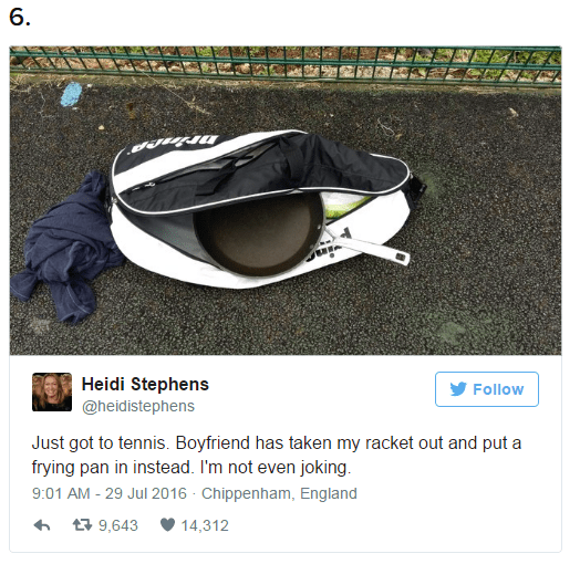 funny dating - Eyewear - 6. Heidi Stephens Follow @heidistephens Just got to tennis. Boyfriend has taken my racket out and put a frying pan in instead. I'm not even joking 9:01 AM- 29 Jul 2016 Chippenham, England 9,643 14,312