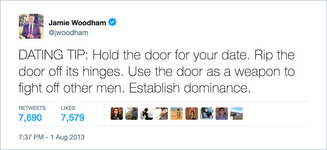 funny dating - Text - Jamie Woodham @jwoodham DATING TIP: Hold the door for your date. Rip the door off its hinges. Use the door as a weapon to fight off other men. Establish dominance. RETWEETS LIKES 7,690 7,579 7:37 PM-1 Aug 2013