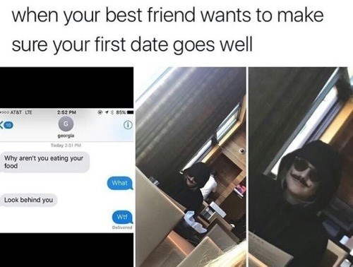 "Caption that reads, ""When your best friend wants to make sure your first date goes well"" above a text conversation of a girl and her friend who wore a disguise to spy on their date"