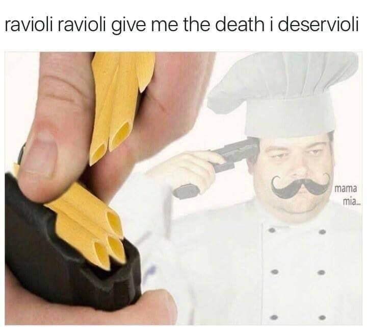 Product - ravioli ravioli give me the death i deservioli mama mi.
