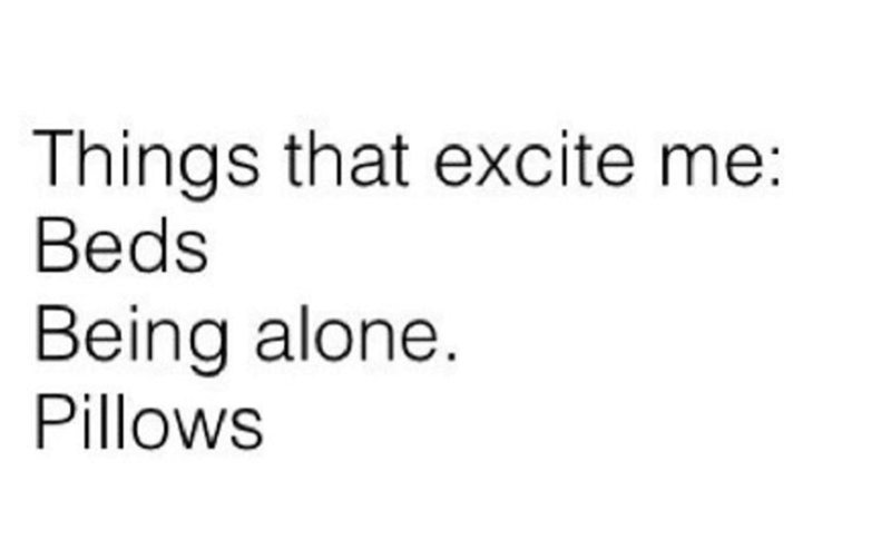 Text - Things that excite me: Beds Being alone. Pillows
